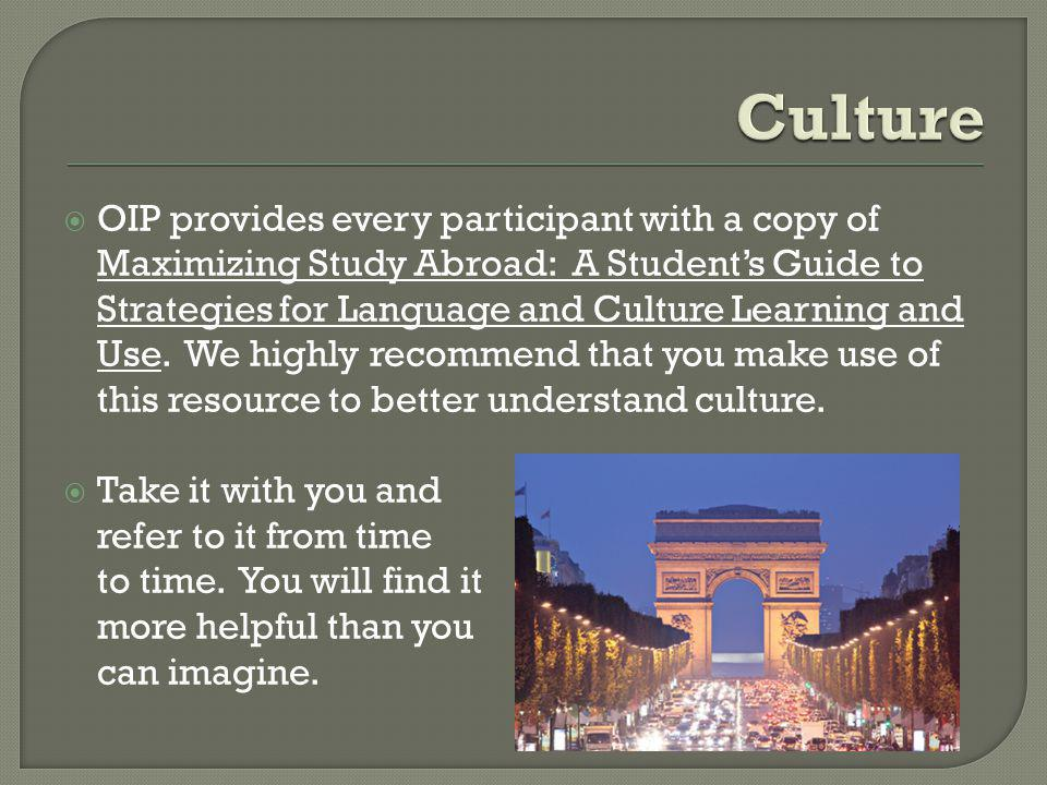 OIP provides every participant with a copy of Maximizing Study Abroad: A Students Guide to Strategies for Language and Culture Learning and Use.