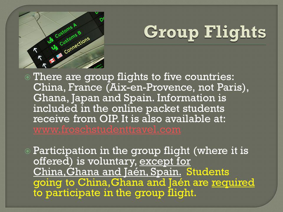 There are group flights to five countries: China, France (Aix-en-Provence, not Paris), Ghana, Japan and Spain.