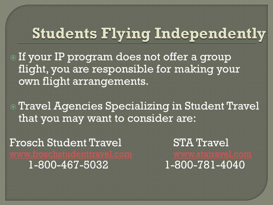 If your IP program does not offer a group flight, you are responsible for making your own flight arrangements.