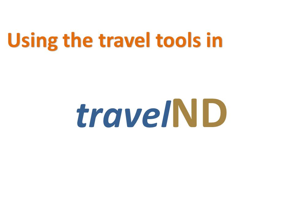 travel ND Using the travel tools in