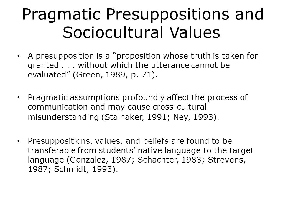 Pragmatic Presuppositions and Sociocultural Values A presupposition is a proposition whose truth is taken for granted...