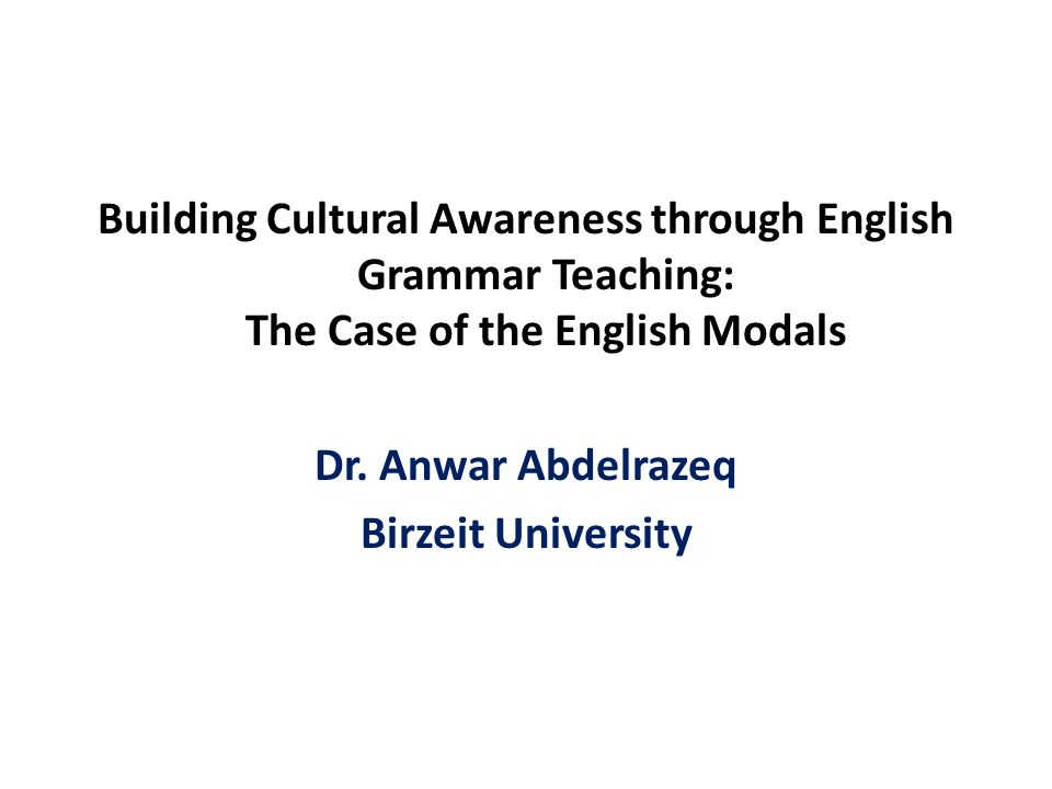 Building Cultural Awareness through English Grammar Teaching: The Case of the English Modals Dr.