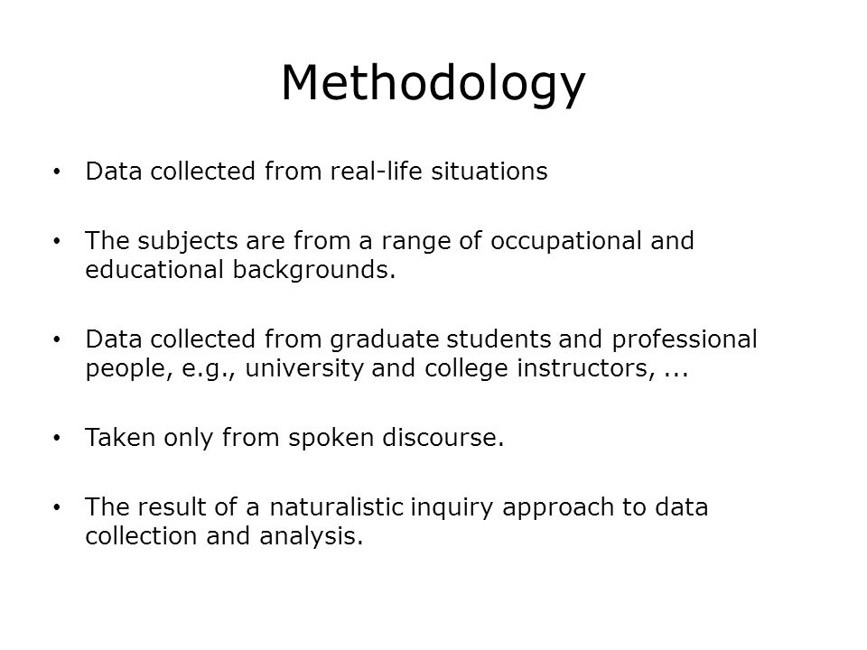 Methodology Data collected from real-life situations The subjects are from a range of occupational and educational backgrounds.