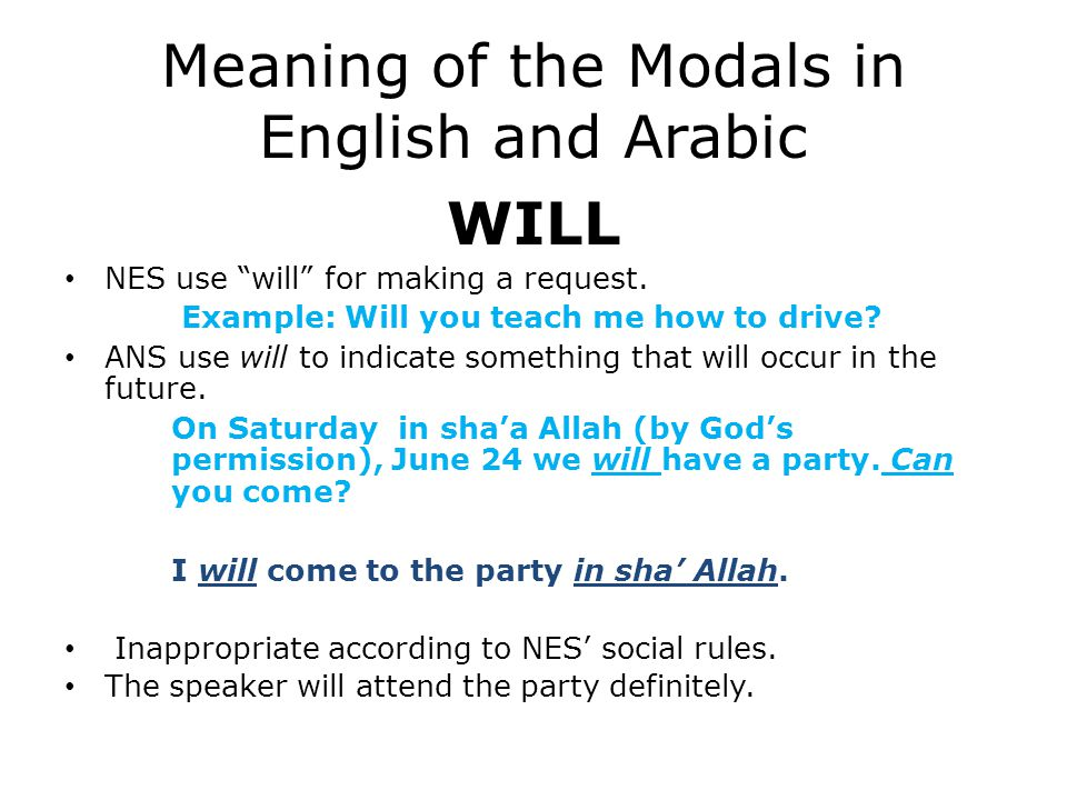 Meaning of the Modals in English and Arabic WILL NES use will for making a request.