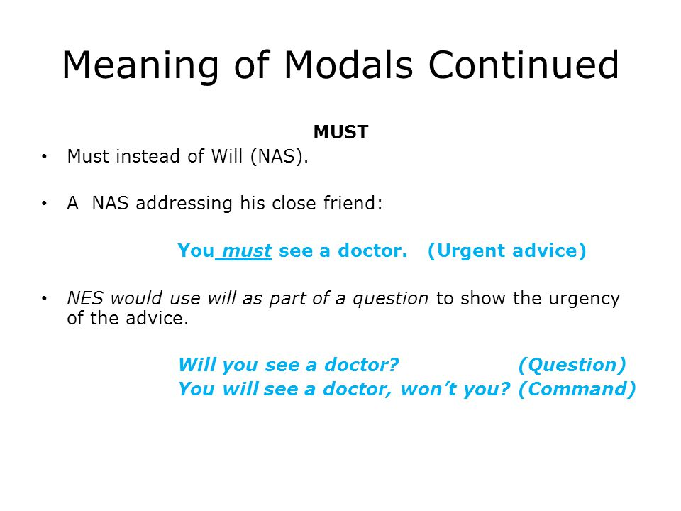 Meaning of Modals Continued MUST Must instead of Will (NAS).