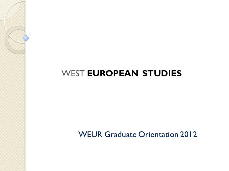 WEUR Graduate Orientation 2012 WEST EUROPEAN STUDIES