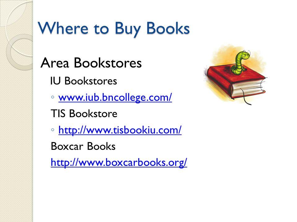 Where to Buy Books Area Bookstores IU Bookstores www.iub.bncollege.com/ TIS Bookstore http://www.tisbookiu.com/ Boxcar Books http://www.boxcarbooks.org/