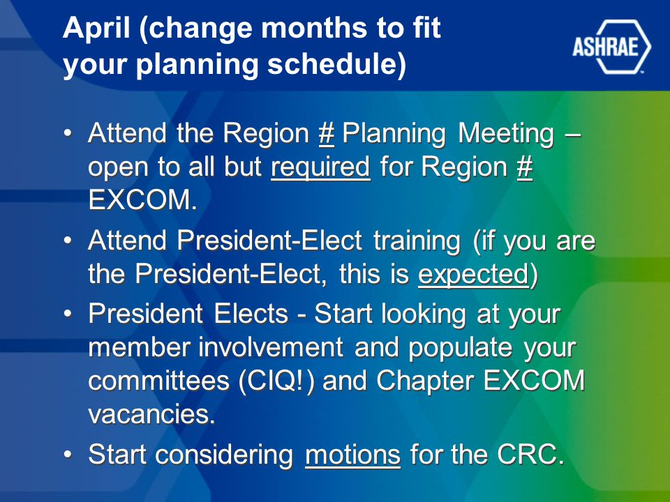 April (change months to fit your planning schedule) Attend the Region # Planning Meeting – open to all but required for Region # EXCOM.