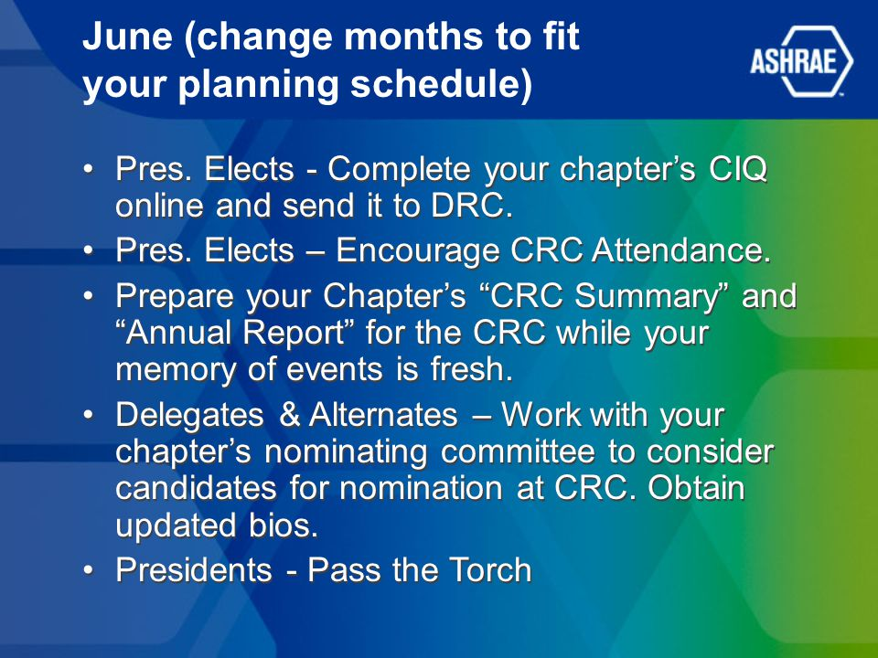 June (change months to fit your planning schedule) Pres. Elects - Complete your chapters CIQ online and send it to DRC. Pres. Elects – Encourage CRC A