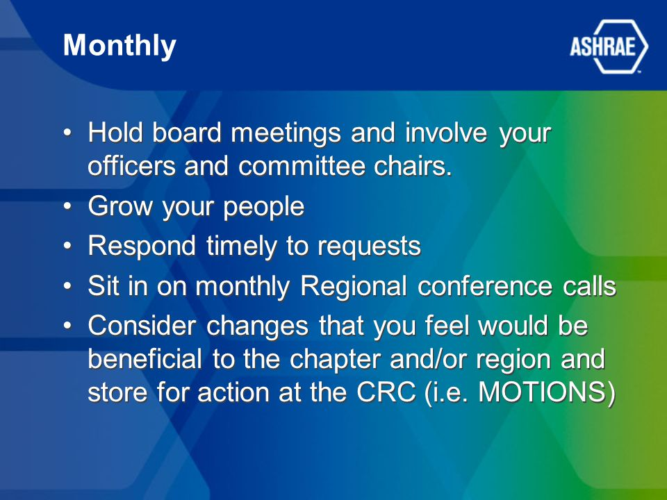 Monthly Hold board meetings and involve your officers and committee chairs. Grow your people Respond timely to requests Sit in on monthly Regional con