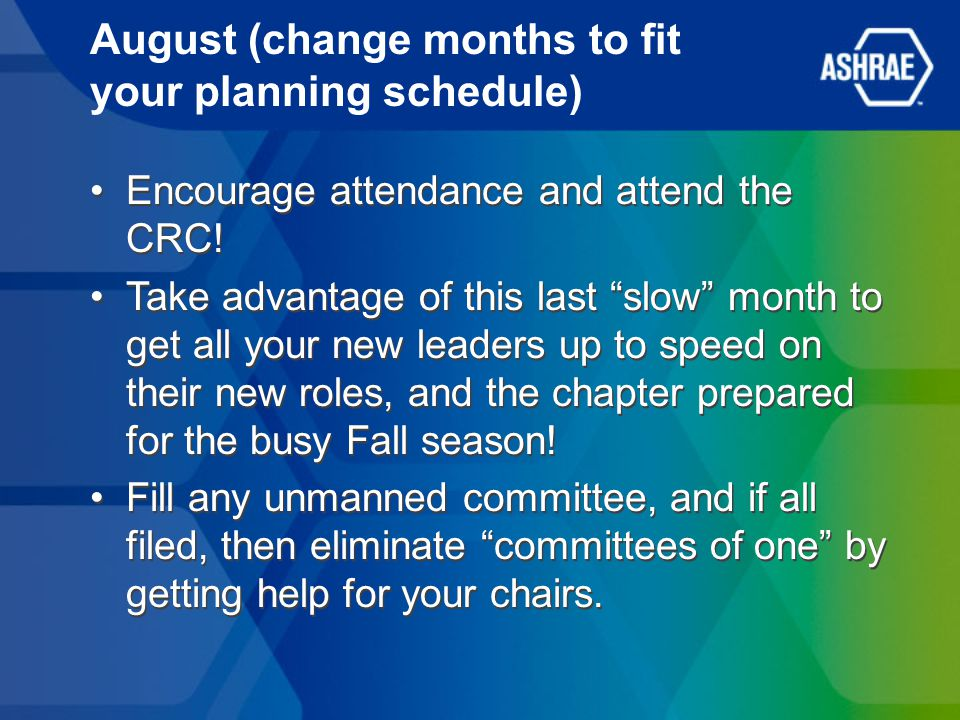 August (change months to fit your planning schedule) Encourage attendance and attend the CRC! Take advantage of this last slow month to get all your n