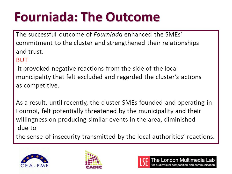 The successful outcome of Fourniada enhanced the SMEs commitment to the cluster and strengthened their relationships and trust.