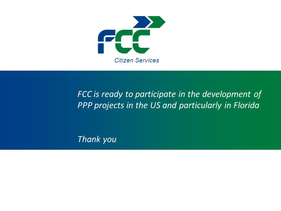 Citizen Services FCC is ready to participate in the development of PPP projects in the US and particularly in Florida Thank you
