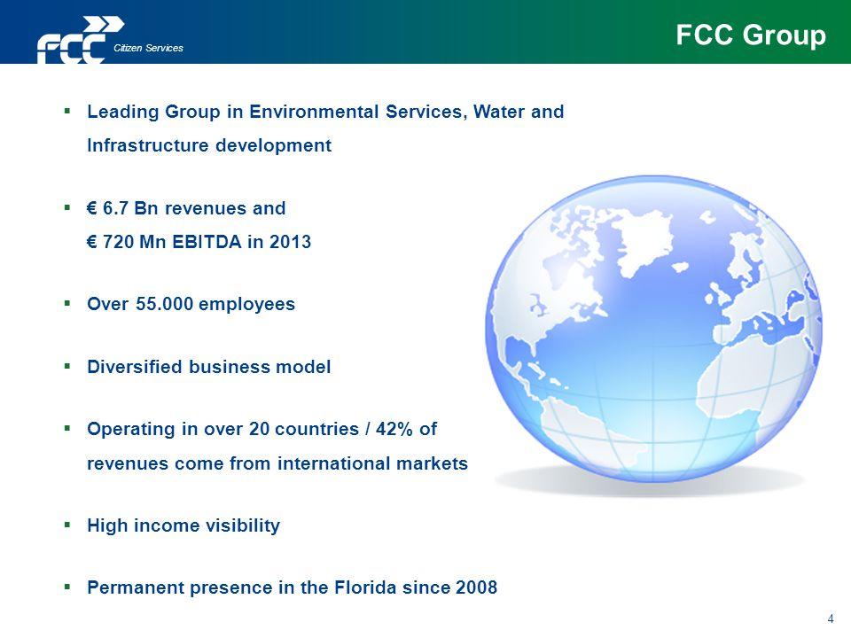 Leading Group in Environmental Services, Water and Infrastructure development 6.7 Bn revenues and 720 Mn EBITDA in 2013 Over 55.000 employees Diversif