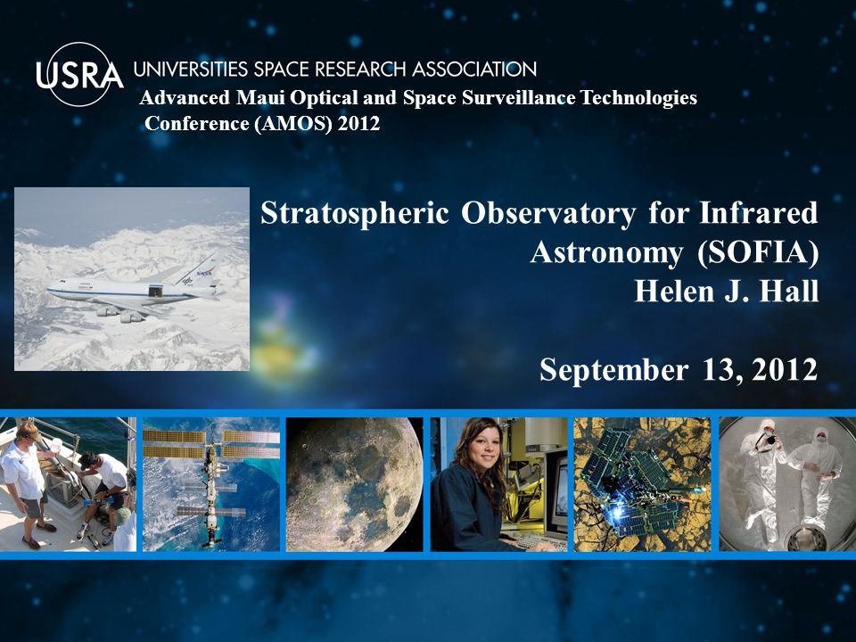 Stratospheric Observatory for Infrared Astronomy (SOFIA) Helen J. Hall September 13, 2012 Advanced Maui Optical and Space Surveillance Technologies Co