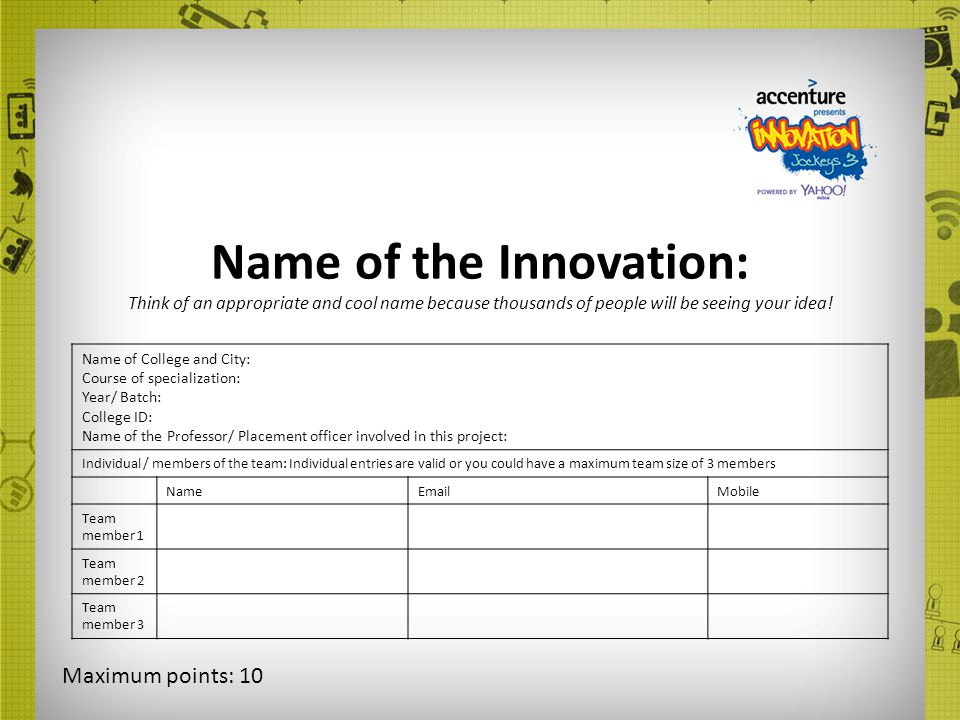 Name of the Innovation: Think of an appropriate and cool name because thousands of people will be seeing your idea! Name of College and City: Course o