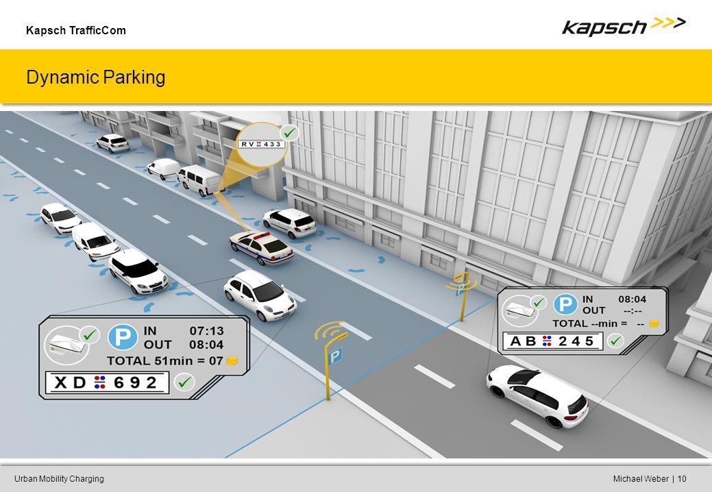Kapsch TrafficCom |Urban Mobility ChargingMichael Weber10 Dynamic Parking