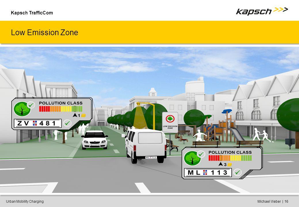 Kapsch TrafficCom |Urban Mobility ChargingMichael Weber16 Low Emission Zone