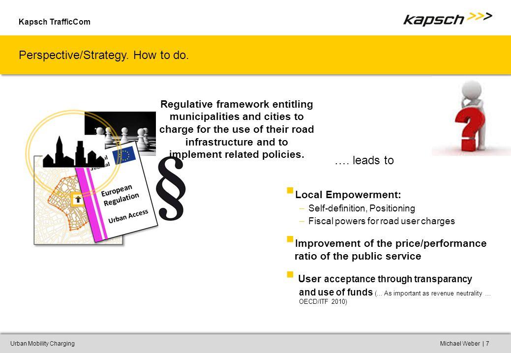 Kapsch TrafficCom |Urban Mobility ChargingMichael Weber7 Perspective/Strategy.
