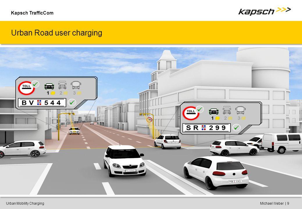 Kapsch TrafficCom |Urban Mobility ChargingMichael Weber9 Urban Road user charging