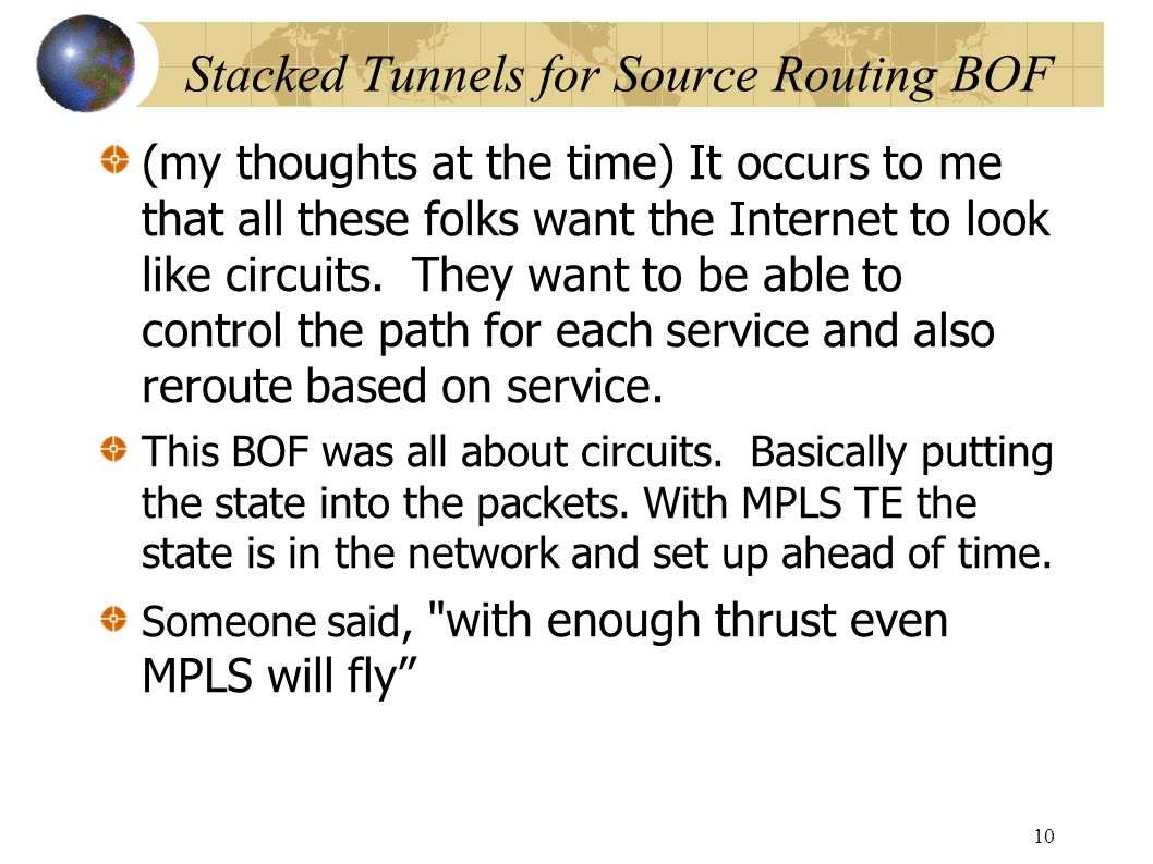 Stacked Tunnels for Source Routing BOF (my thoughts at the time) It occurs to me that all these folks want the Internet to look like circuits.