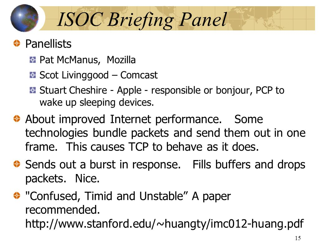ISOC Briefing Panel Panellists Pat McManus, Mozilla Scot Livinggood – Comcast Stuart Cheshire - Apple - responsible or bonjour, PCP to wake up sleeping devices.