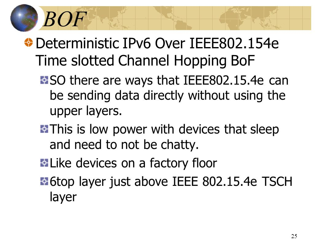 Deterministic IPv6 Over IEEE802.154e Time slotted Channel Hopping BoF SO there are ways that IEEE802.15.4e can be sending data directly without using the upper layers.