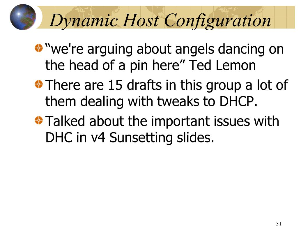 Dynamic Host Configuration we re arguing about angels dancing on the head of a pin here Ted Lemon There are 15 drafts in this group a lot of them dealing with tweaks to DHCP.