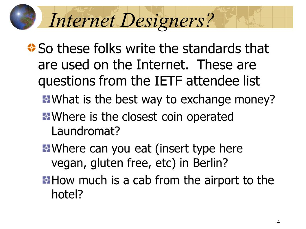 Internet Designers. So these folks write the standards that are used on the Internet.