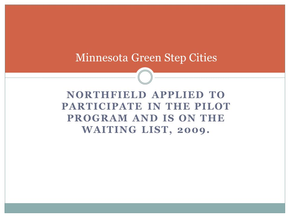NORTHFIELD APPLIED TO PARTICIPATE IN THE PILOT PROGRAM AND IS ON THE WAITING LIST, 2009.