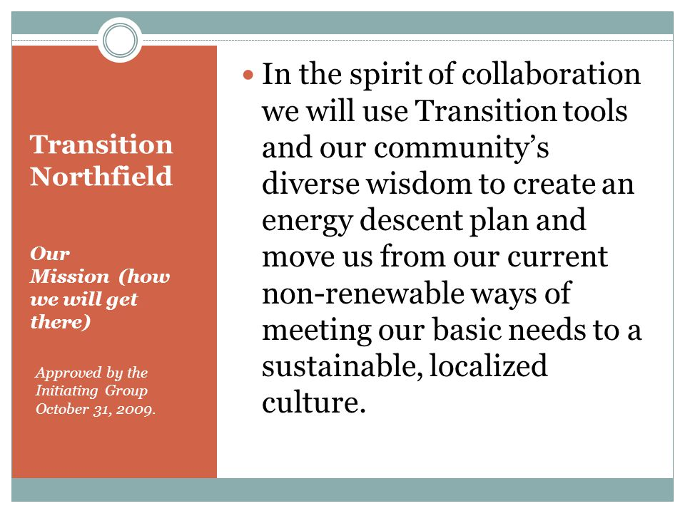Transition Northfield Our Mission (how we will get there) Approved by the Initiating Group October 31, 2009.