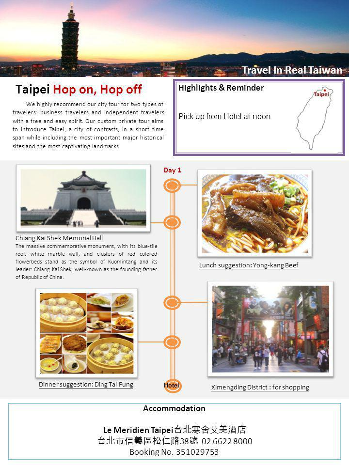 Travel In Real Taiwan Highlights & Reminder Pick up from Hotel at noon Taipei Hop on, Hop off We highly recommend our city tour for two types of trave
