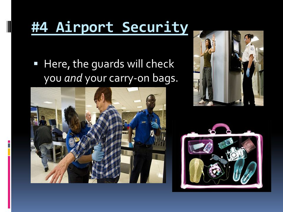 #4 Airport Security Here, the guards will check you and your carry-on bags.