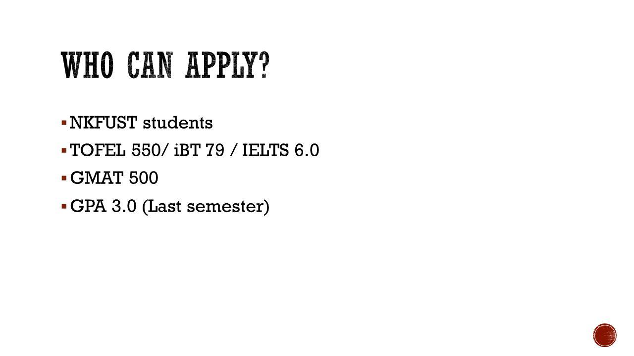 NKFUST students TOFEL 550/ iBT 79 / IELTS 6.0 GMAT 500 GPA 3.0 (Last semester)