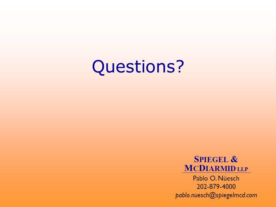Questions? Pablo O. Nüesch 202-879-4000 pablo.nuesch@spiegelmcd.com S PIEGEL & M C D IARMID LLP