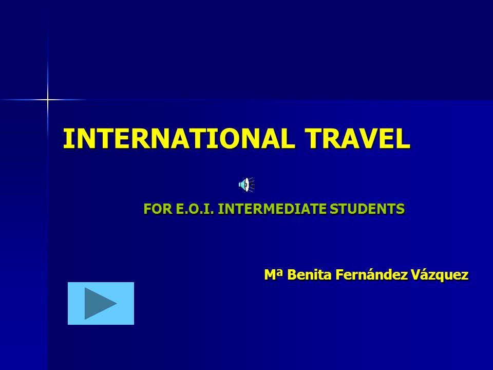 INTERNATIONAL TRAVEL FOR E.O.I. INTERMEDIATE STUDENTS Mª Benita Fernández Vázquez
