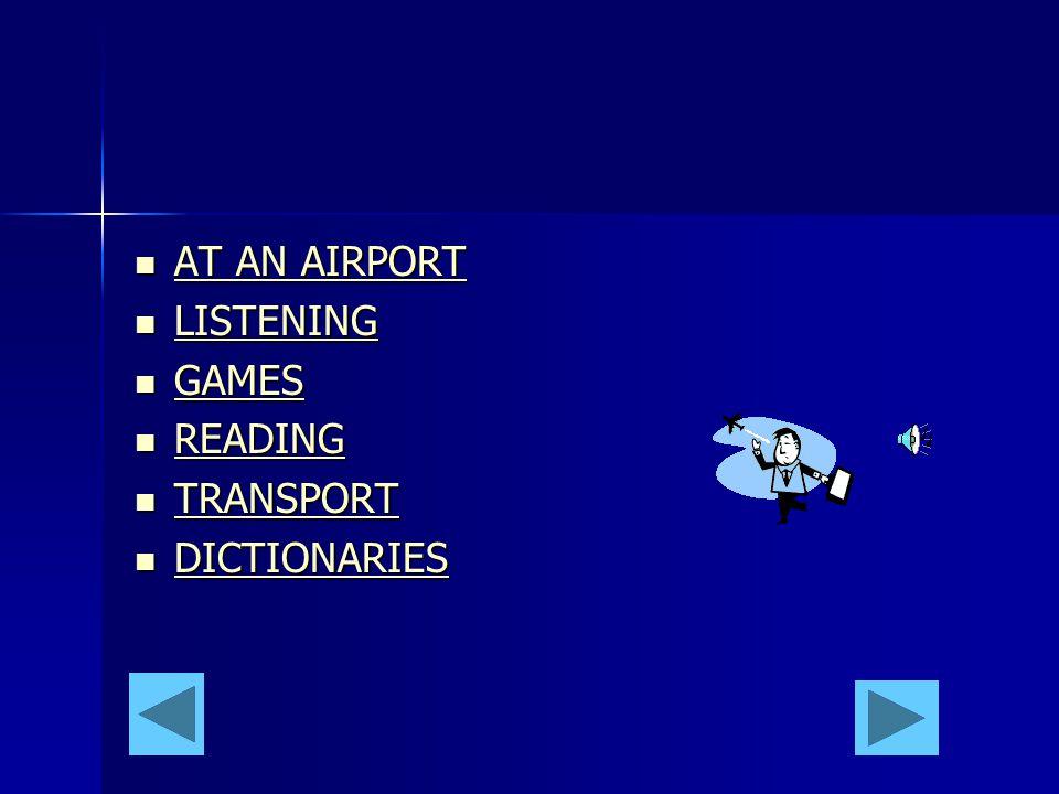 AT AN AIRPORT AT AN AIRPORT AT AN AIRPORT AT AN AIRPORT LISTENING LISTENING LISTENING GAMES GAMES GAMES READING READING READING TRANSPORT TRANSPORT TRANSPORT DICTIONARIES DICTIONARIES DICTIONARIES