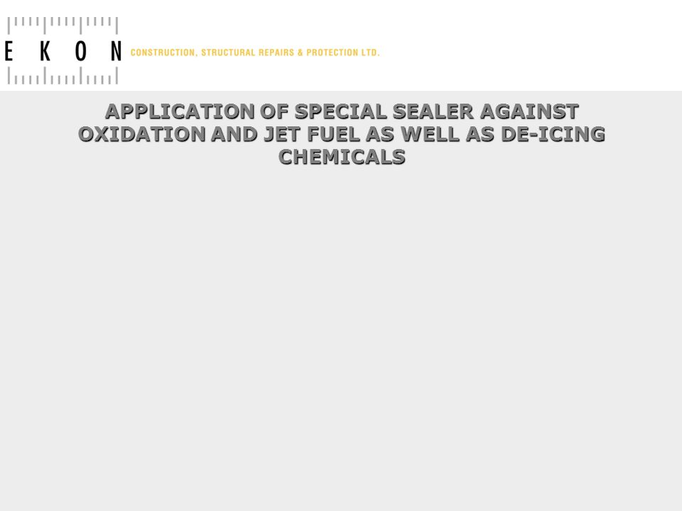 APPLICATION OF SPECIAL SEALER AGAINST OXIDATION AND JET FUEL AS WELL AS DE-ICING CHEMICALS
