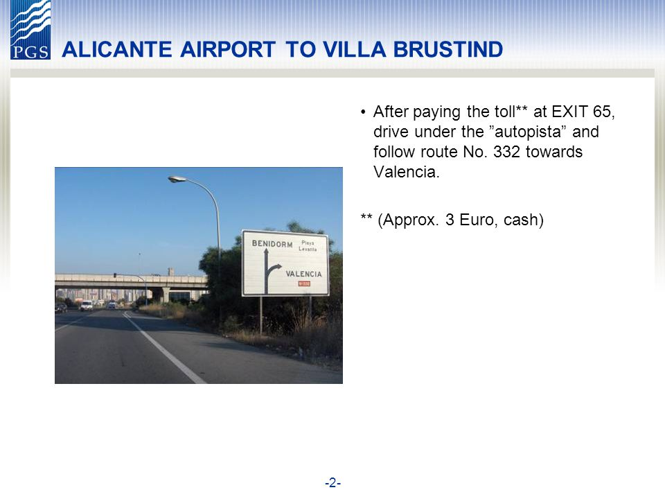 -2- ALICANTE AIRPORT TO VILLA BRUSTIND After paying the toll** at EXIT 65, drive under the autopista and follow route No.