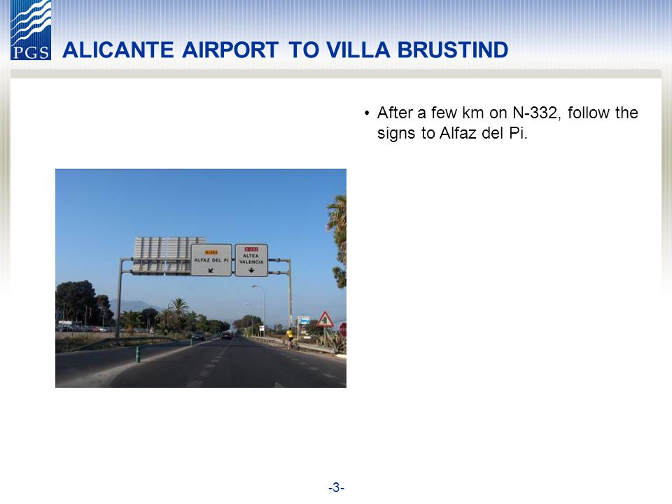 -4- ALICANTE AIRPORT TO VILLA BRUSTIND When you come to the center of Alfaz, take the first road to the RIGHT in the roundabout.