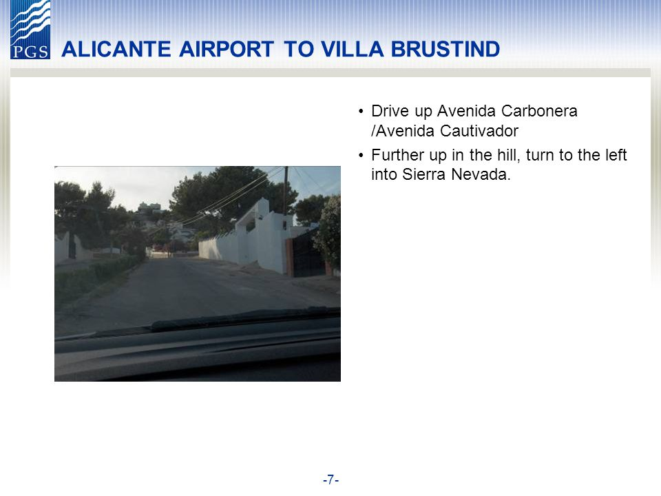 -8- ALICANTE AIRPORT TO VILLA BRUSTIND Follow Sierra Nevada To find no 8, turn to the right, just before the last house on the street.