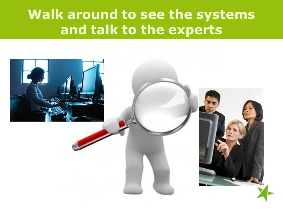 Walk around to see the systems and talk to the experts