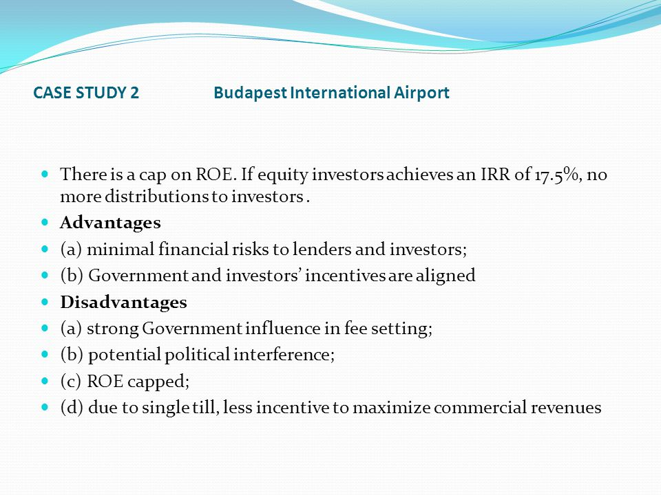 CASE STUDY 2 Budapest International Airport There is a cap on ROE.