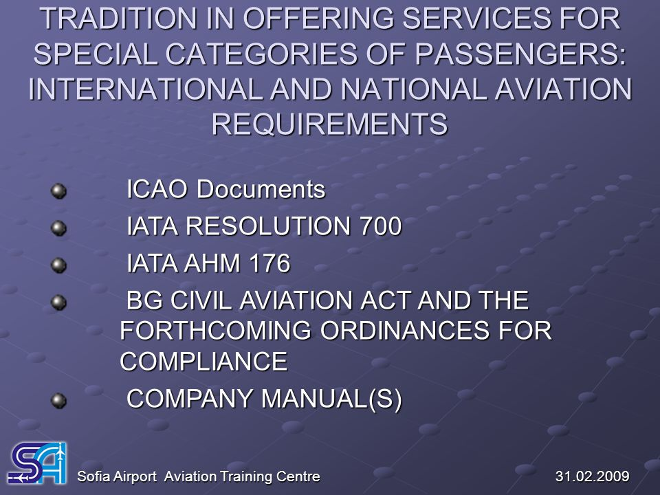 TRADITION IN OFFERING SERVICES FOR SPECIAL CATEGORIES OF PASSENGERS: INTERNATIONAL AND NATIONAL AVIATION REQUIREMENTS Sofia Airport Aviation Training