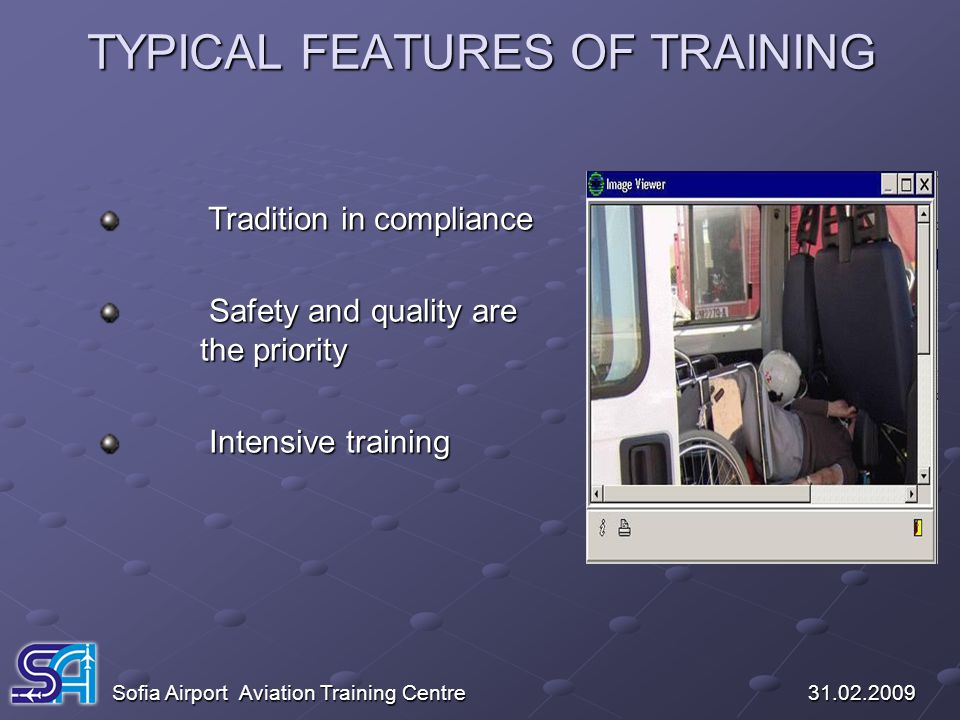 TYPICAL FEATURES OF TRAINING Sofia Airport Aviation Training Centre 31.02.2009 Tradition in compliance Tradition in compliance Safety and quality are