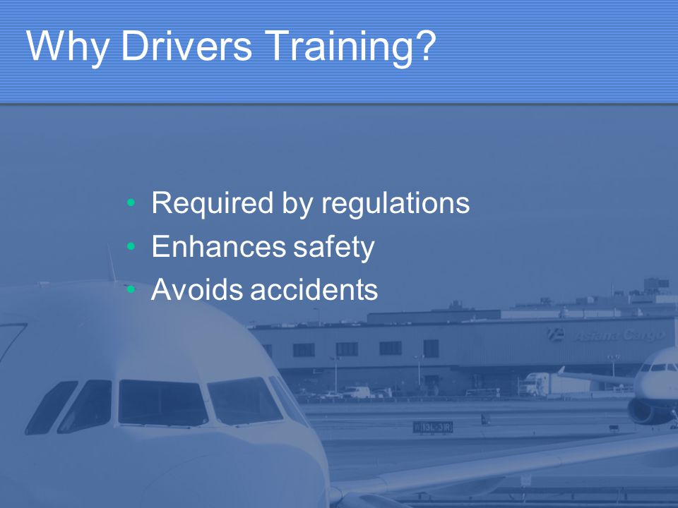 Why Drivers Training Required by regulations Enhances safety Avoids accidents