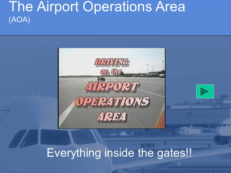 The Airport Operations Area (AOA) Everything inside the gates!!