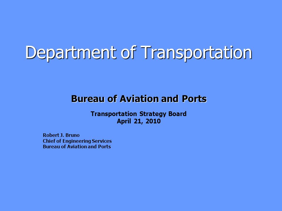 Department of Transportation Bureau of Aviation and Ports Transportation Strategy Board April 21, 2010 Robert J.