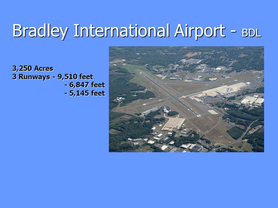 Bradley International Airport - BDL 3,250 Acres 3 Runways - 9,510 feet - 6,847 feet - 5,145 feet