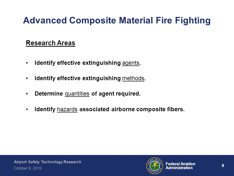 Airport Safety Technology Research 8 Federal Aviation Administration October 8, 2010 Advanced Composite Material Fire Fighting Research Areas Identify